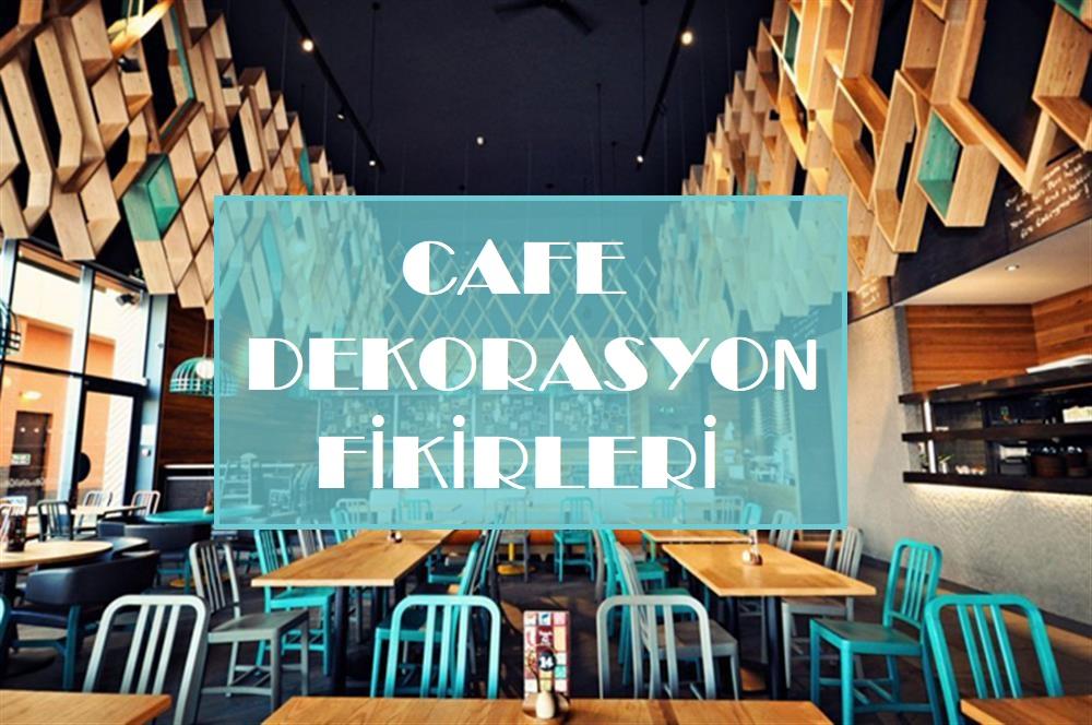 Cafe Dekorasyon Fikirleri: Farklı Cafe Restoran Örnekleri
