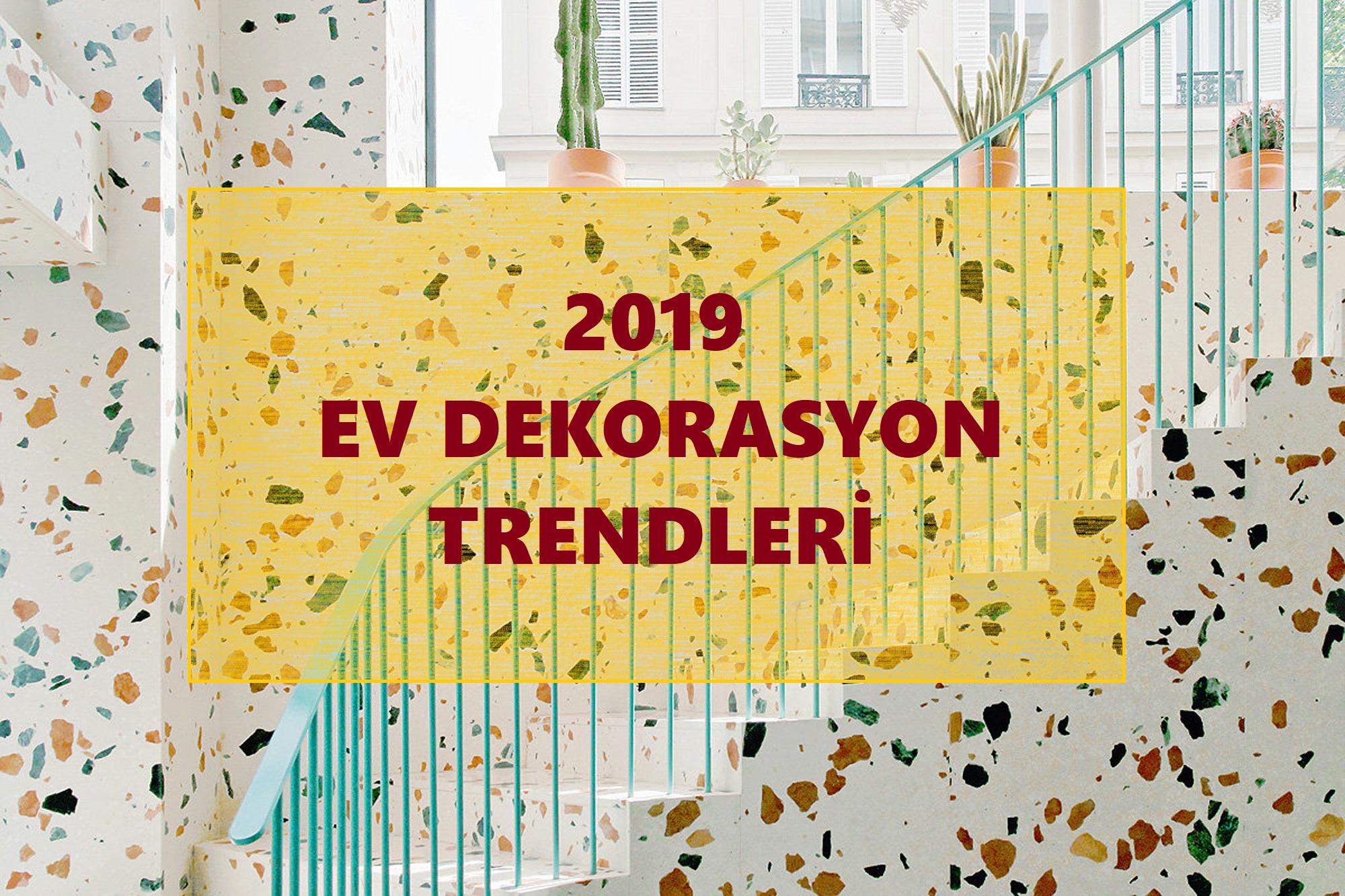 2019 Dekorasyon Trendleri: 2019'a Yön Verecek 12 Dekorasyon Eğilimi